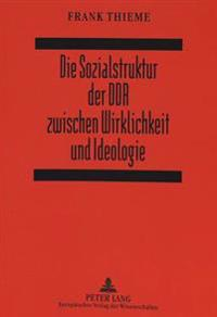 Die Sozialstruktur Der Ddr Zwischen Wirklichkeit Und Ideologie: Eine Analyse Geheimgehaltener Dissertationen