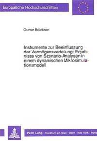 Instrumente Zur Beeinflussung Der Vermoegensverteilung: Ergebnisse Von Szenario-Analysen in Einem Dynamischen Mikrosimulationsmodell