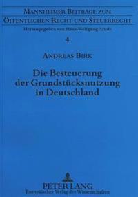 Die Besteuerung Der Grundstuecksnutzung in Deutschland: Eine Steuersystematische Analyse Unter Besonderer Beruecksichtigung Der Verhaeltnisse in Frank