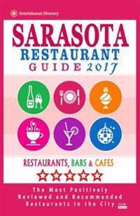 Sarasota Restaurant Guide 2017: Best Rated Restaurants in Sarasota, Florida - 500 Restaurants, Bars and Cafés Recommended for Visitors, 2017