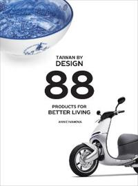 Taiwan by Design: 88 Products for Better Living