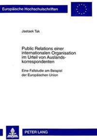 Public Relations Einer Internationalen Organisation Im Urteil Von Auslandskorrespondenten: Eine Fallstudie Am Beispiel Der Europaeischen Union