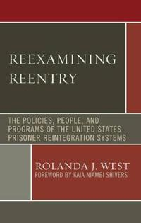 Reexamining Reentry: The Policies, People, and Programs of the United States Prisoner Reintegration Systems