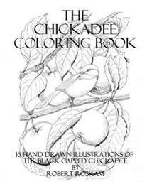 The Chickadee Coloringbook: 16 Beautiful Hand Drawn Illustrations by Robert Roskam
