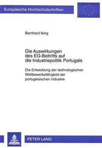 Die Auswirkungen Des Eg-Beitritts Auf Die Industriepolitik Portugals: Die Entwicklung Der Technologischen Wettbewerbsfaehigkeit Der Portugiesischen In