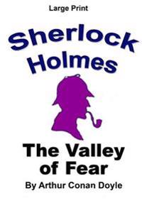The Valley of Fear: Sherlock Holmes in Large Print