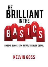 Be Brilliant in the Basics: Finding Success in Retail Through Detail
