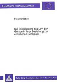 Die Intellektlehre Des Levi Ben Gerson in Ihrer Beziehung Zur Christlichen Scholastik