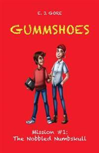 Gummshoes - Mission #1 the Nobbled Numbskull