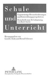 Schule Und Unterricht: Gegenwaertige Herausforderungen Und Entwicklungsperspektiven. Festschrift Zum 70. Geburtstag Von Kurt Aurin
