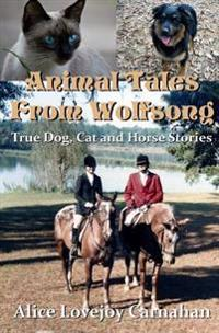 Animal Tales from Wolfsong: True Dog, Cat and Horse Stories