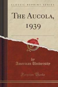 The Aucola, 1939 (Classic Reprint)