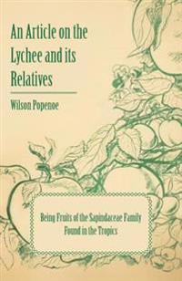 Article on the Lychee and its Relatives being Fruits of the Sapindaceae Family Found in the Tropics