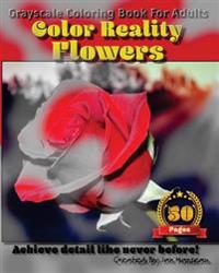 Flowers - Color Reality: Grayscale Coloring Book for Adults