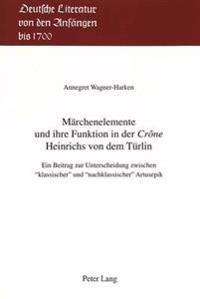 Maerchenelemente Und Ihre Funktion in Der Crone Heinrichs Von Dem Tuerlin: Ein Beitrag Zur Unterscheidung Zwischen 'Klassischer' Und 'Nachklassischer'