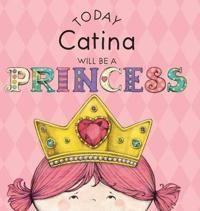 Today Catina Will Be a Princess