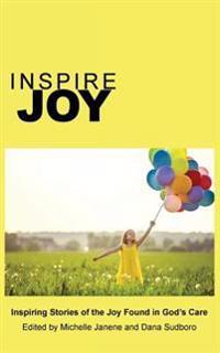 Inspire Joy: Inspiring Stories of the Joy Found in God's Care