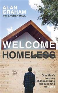 Welcome Homeless: One Man's Journey of Discovering the Meaning of Home