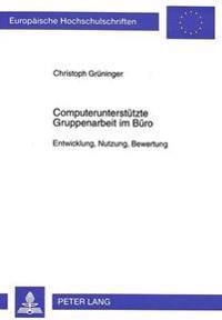 Computerunterstuetzte Gruppenarbeit Im Buero: Entwicklung, Nutzung, Bewertung
