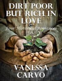 Dirt Poor But Rich In Love: Four Historical Romances