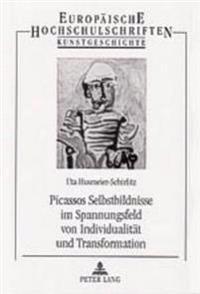 Picassos Selbstbildnisse Im Spannungsfeld Von Individualitaet Und Transformation