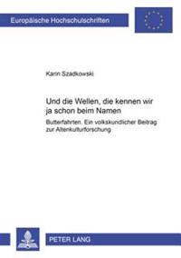 «und Die Wellen, Die Kennen Wir Ja Schon Beim Namen.»: Butterfahrten. Ein Volkskundlicher Beitrag Zur Altenkulturforschung