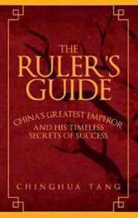 Rulers guide - chinas greatest emperor and his timeless secrets of success
