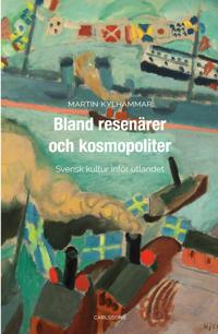 Bland resenärer och kosmopoliter : Svensk kultur inför utlandet