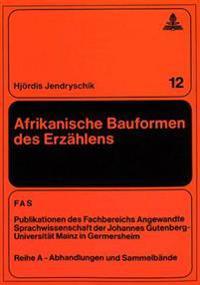 Afrikanische Bauformen Des Erzaehlens: Spezifische Eigenarten Des Frankophonen Romans Schwarzafrikas