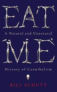 Eat me - a natural and unnatural history of cannibalism