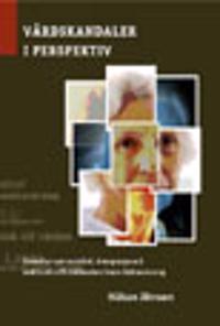 Vårdskandaler i perspektiv : debatter om vanvård, övergrepp och andra missförhållanden inom äldreomsorg