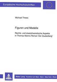Figuren Und Modelle: Rechts- Und Staatstheoretische Aspekte in Thomas Manns Roman 'Der Zauberberg'