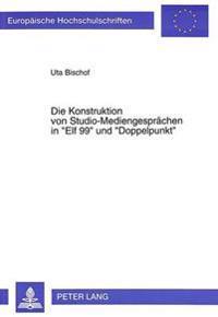Die Konstruktion Von Studio-Mediengespraechen in -Elf 99- Und -Doppelpunkt-: Eine Studie Zu Kommunikationsmoeglichkeiten Und Kommunikationsverhalten J