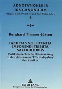 Facultas Vel Licentia Imponendi Tributa Sacerdotibus: Partikularrechtliche Untersuchung Zu Den Dioezesanen -Pflichtabgaben- Der Kleriker