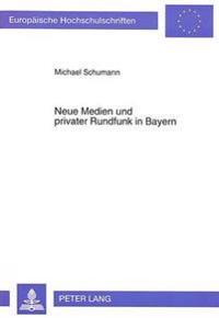 Neue Medien Und Privater Rundfunk in Bayern: Das Bayerische Medienerprobungs- Und -Entwicklungsgesetz ALS Paradigma Einer Medienpolitischen Strategie