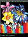Flowers & Shit Midnight Edition: A Sassy, Sweary, and Terribly Inappropriate Coloring Book for Adults
