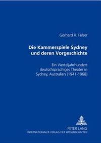 Die Kammerspiele Sydney Und Deren Vorgeschichte: Ein Kapitel Zum Theater in Der Emigration- Ein Vierteljahrhundert Deutschsprachiges Theater in Sydney