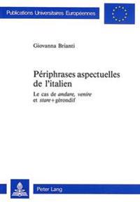 Periphrases Aspectuelles de L'Italien: Le Cas de -Andare-, -Venire- Et -Stare- + Gerondif