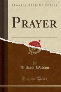 Prayer (Classic Reprint)