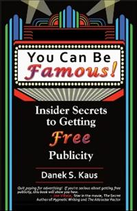 You Can Be Famous!: Insider Secrets to Getting Free Publicity