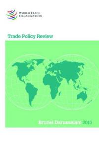 Trade Policy Review - Brunei Darussalam 2015