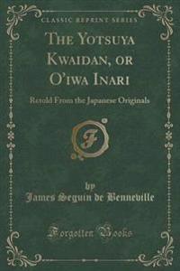 The Yotsuya Kwaidan, or O'Iwa Inari