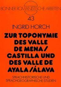 Zur Toponymie Des Valle de Mena / Castilla Und Des Valle de Ayala / Alava: Sprachhistorische Und Sprachgeographische Studien