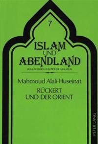 Rueckert Und Der Orient: Untersuchungen Zu Friedrich Rueckerts Beschaeftigung Mit Arabischer Und Persischer Literatur