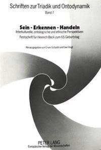 Sein - Erkennen - Handeln: Interkulturelle, Ontologische Und Ethische Perspektiven. Festschrift Fuer Heinrich Beck Zum 65. Geburtstag.