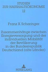 Zusammenhaenge Zwischen Energieversorgung Und Der Individuellen Mobilitaet Der Bevoelkerung in Der Bundesrepublik Deutschland (Alte Laender)