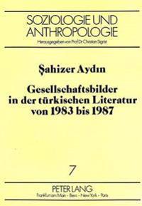 Gesellschaftsbilder in Der Tuerkischen Literatur Von 1983 Bis 1987