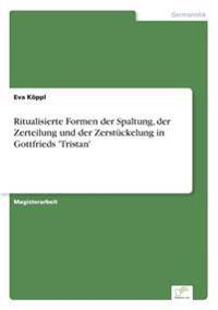 Ritualisierte Formen Der Spaltung, Der Zerteilung Und Der Zerstuckelung in Gottfrieds 'Tristan'