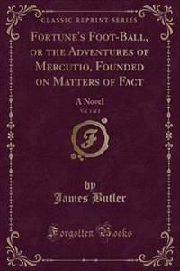 Fortune's Foot-Ball, or the Adventures of Mercutio, Founded on Matters of Fact, Vol. 1 of 2