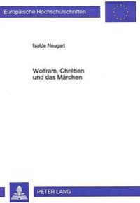 Wolfram, Chretien Und Das Maerchen: Erzaehlstrukturen Und Erzaehlweisen in Der Gawan-Handlung